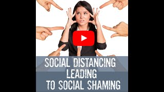 Shamed: Social Distancing leading to Social Shaming? Shifts for the highest and best for all.