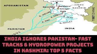 INDIA IGNORES PAKISTAN- FAST TRACKS 6 HYDROPOWER PROJECTS IN KASHMIR