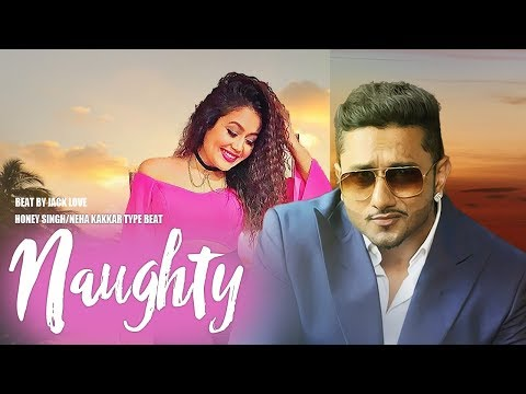 [ BEAT ] Naughty - Honey Singh | Neha kakkar | Type Beat | 2018 - BEAT BY JACK LOVE