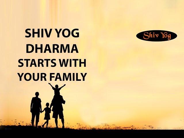 Shiv Yog Dharma starts with your family