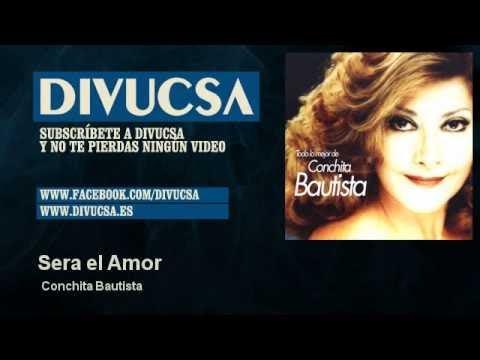 Conchita Bautista - Sera el Amor