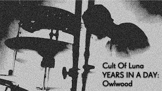 """Cult Of Luna - YEARS IN A DAY: """"Owlwood"""""""