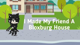 (ROBLOX) Bloxburg i made my friend a bloxburg house
