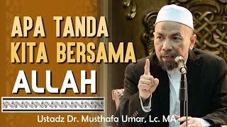 Apa Tanda Kita Bersama Allah - Ustadz Dr. Musthafa Umar, Lc. MA