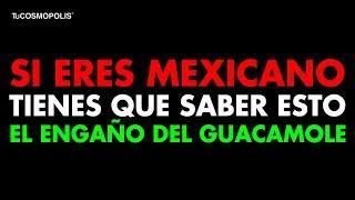 SI eres MEXICANO TIENES que SABER ESTO, El ENGAÑO del GUACAMOLE
