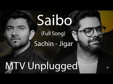 Saibo - MTV Unplugged (Full Song) - Sachin Jigar