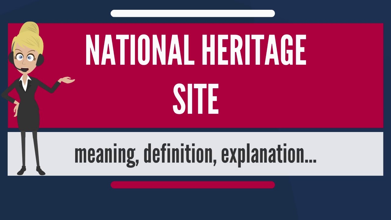 what is national heritage site? what does national heritage site