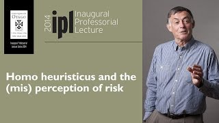 "Inaugural Professorial Lecture - John Knight - ""Homo heuristicus and the (mis) perception of risk"""