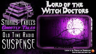 SUSPENSE | Lord of the Witch Doctors | Old Time Radio 1942 Classic Radio Drama