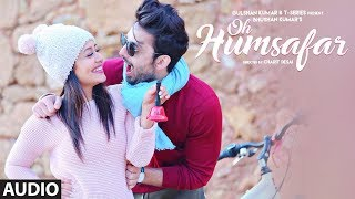 Gulshan kumar and t-series present bhushan kumar's 'oh humsafar full audio song' featuring neha kakkar & himansh kohli, this latest love song is composed ton...