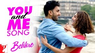 You and Me Song | Befikre | Ranveer Singh | Vaani Kapoor | Nikhil D