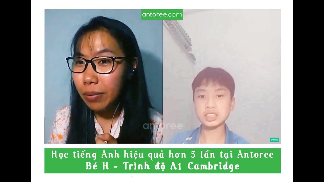 Học tiếng Anh hiệu quả hơn 5 lần tại Antoree cùng Bé H – Trình độ A1 Cambridge