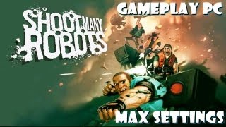 Shoot Many Robots PC on GTX 580 - Gameplay 1080p