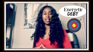 What is Energetic Debt? Your Energy is your Currency II