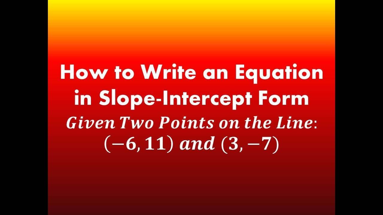How to write an equation in slope intercept form given two points how to write an equation in slope intercept form given two points on the line 6 11 and 3 7 falaconquin