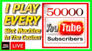50,000 Subscriber Celebration - I Play Every Slot Machine In The Casino!