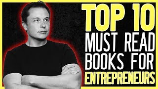 TOP 10 BOOKS EVERY ENTREPRENEUR MUST READ