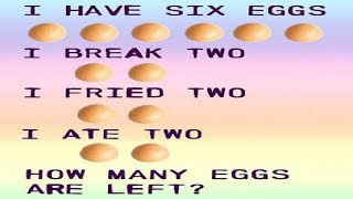 I Have Six Eggs, I Break Two, I Cooked Two, I Ate Two Riddle