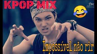 K-POP MIX : IMPOSSÍVEL NÃO RIR #2