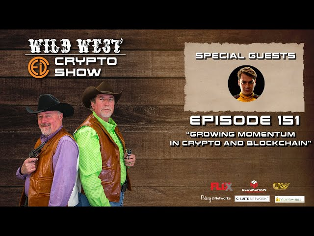 Wild West Crypto Show Episode 151 | Growing Momentum in Crypto and Blockchain