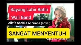 Sangat Menyentuh!!! SAYANG LAHIR BATIN - WALI BAND   Aliefa Shakila Andriana (cover)