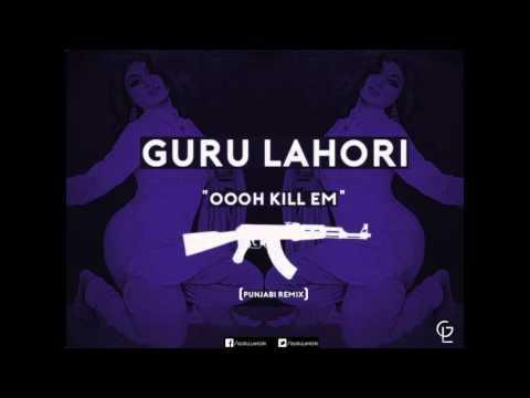 OOH KILL EM (PUNJABI REMIX) - GURU LAHORI (HQ)