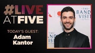 Broadway.com #LiveatFive with Adam Kantor of THE BAND'S VISIT