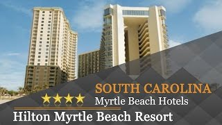 Hilton Myrtle Beach Resort - Myrtle Beach Hotels, South Carolina