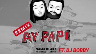 Sama Blake - Ay Papi (Remix) Ft Dj Bobby | Rameet Sandhu | Official Video Remix