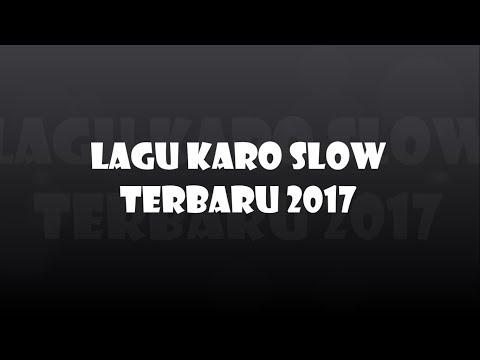 KUMPULAN LAGU KARO SLOW  TERBARU 2017...