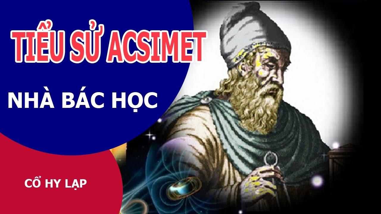 Tiểu sử Acsimet | Vật Lý Và Cuộc Sống