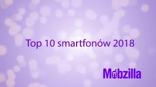 Top 10 smartfonów 2018 - recenzja, Mobzilla odc. 471