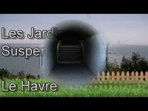 Les jardins suspendus-Le Havre - YouTube