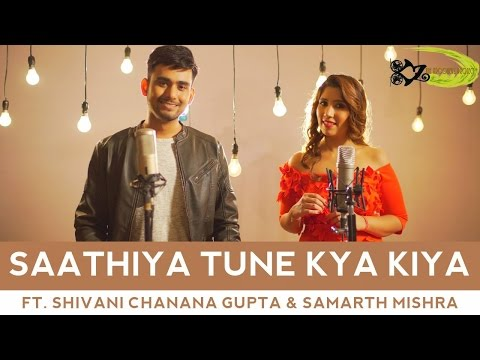 Saathiya Tune Kya Kiya - The Kroonerz Project | Ft. Shivani Chanana Gupta | Samarth Mishra