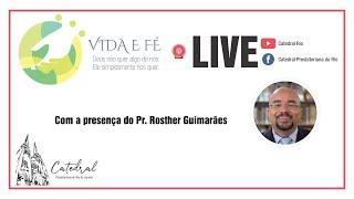 Vida e Fé | Pr. Rosther Guimarães | 15.10.2020