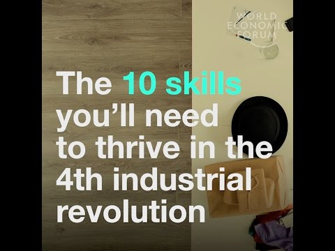 The 10 skills you need to thrive in the Fourth Industrial Revolution