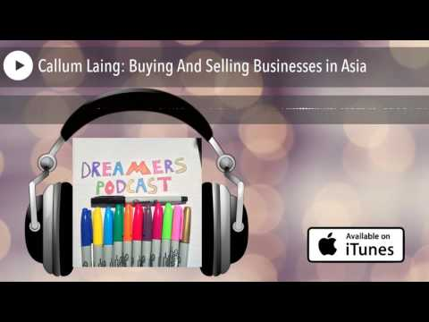 Callum Laing: Buying And Selling Businesses in Asia