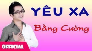 Yêu Xa - Bằng Cường [Official Audio]