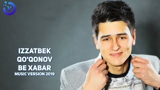 Izzatbek Qo'qonov - Bexabar | Иззатбек Куконов - Бе хабар (music version)