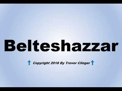 How To Pronounce Belteshazzar