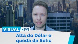 A ALTA DO DÓLAR  E A QUEDA DA TAXA SELIC | Visual News