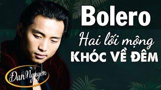 Liên khúc HAI LỐI MỘNG - Đan Nguyên Không Quảng Cáo - Ca Nhạc Bolero Hải Ngoại Cấm Nghe Về Đêm