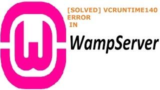 [SOLVED] VCRUNTIME140 ERROR IN WAMP SERVER