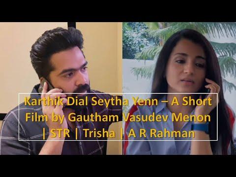Karthik Dial Seytha Yenn - A Short Film by Gautham Vasudev Menon | STR | Trisha | A R Rahman