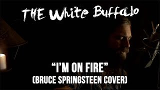 """THE WHITE BUFFALO - """"I'm On Fire"""" (Bruce Springsteen Cover)"""