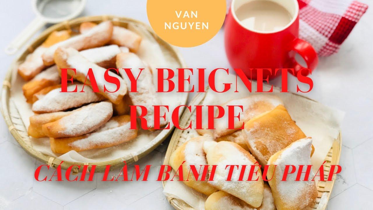 Easy Beignets Recipe / Cách làm Bánh Tiêu Pháp