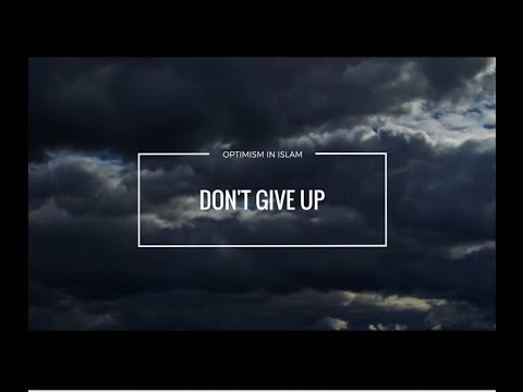 Don't Give Up  - Optimism in Islam