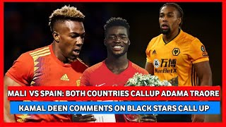MALI VS SPAIN-ADAMA TRAORE IN TUG OF W@R BETWEEN COUNTRIES & KAMAL-DEEN ON BLACK STARS CALL UP