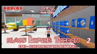 SFG - Roblox - Lumber Tycoon 2 - EP45 - Blueprinting the New Base!