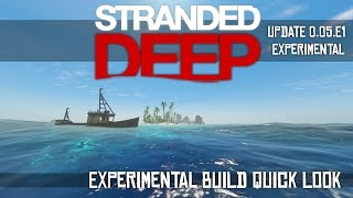 Stranded Deep Quick Look - Major Update - Experimental Build 0.05.e1 [gameplay]